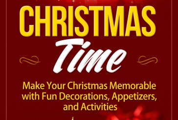 Christmas Time: Make Your Christmas Memorable with Fun Decorations, Appetizers, and Activities by Alex Kovalevskiy
